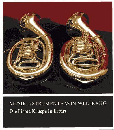 Musikinstrumente von Weltrang - Die Firma Kruspe in Erfurt